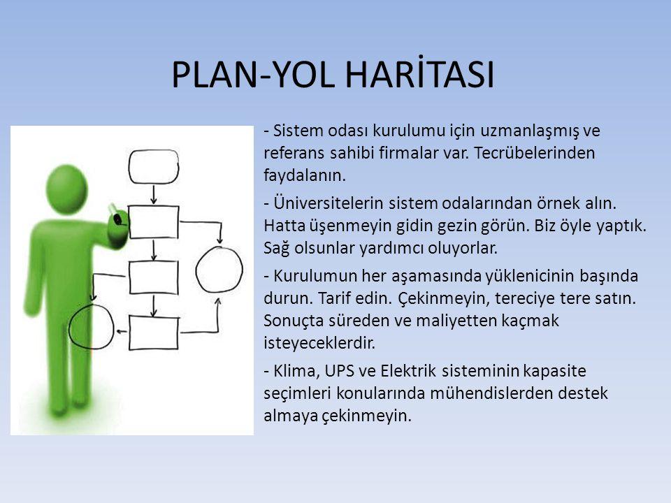 PLAN-YOL HARİTASI - Sistem odası kurulumu için uzmanlaşmış ve referans sahibi firmalar var. Tecrübelerinden faydalanın.