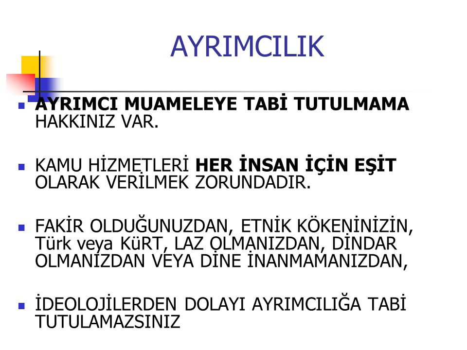AYRIMCILIK AYRIMCI MUAMELEYE TABİ TUTULMAMA HAKKINIZ VAR.