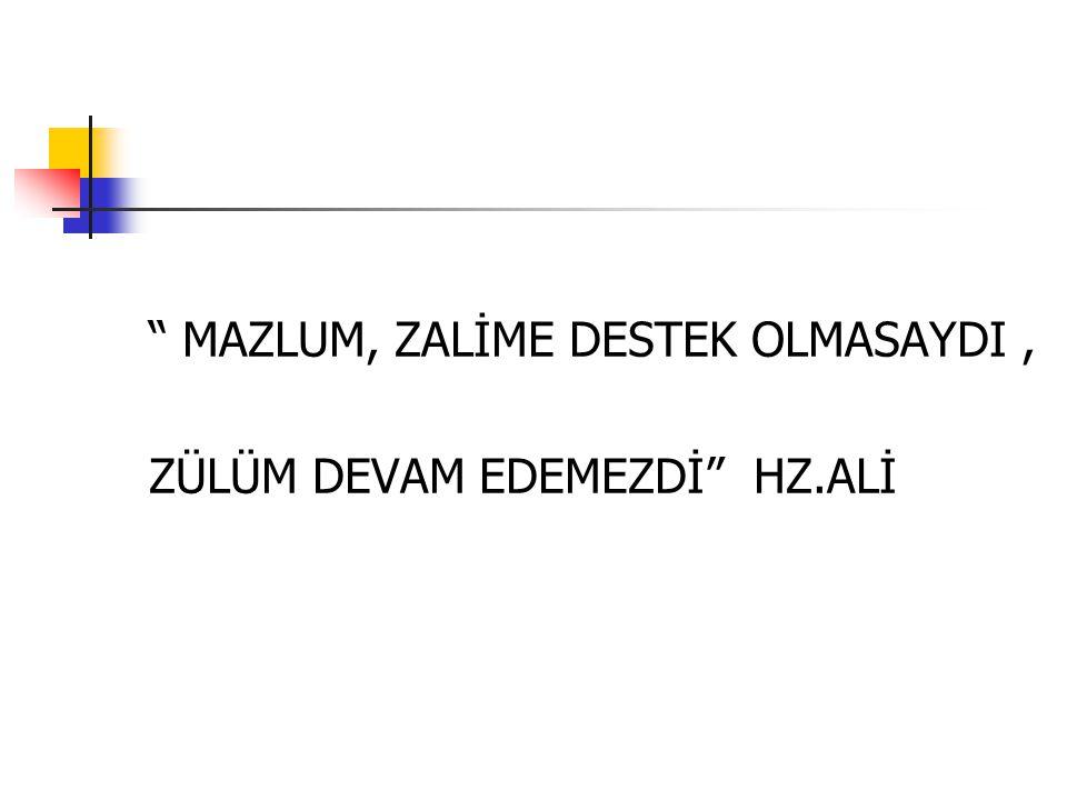 MAZLUM, ZALİME DESTEK OLMASAYDI ,