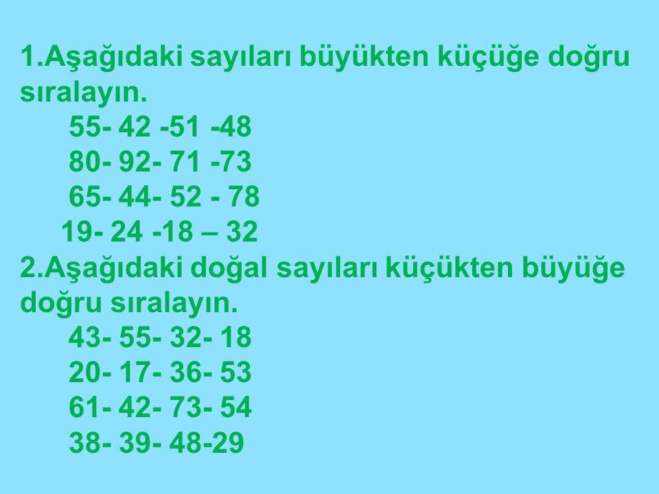 1.Aşağıdaki sayıları büyükten küçüğe doğru sıralayın.