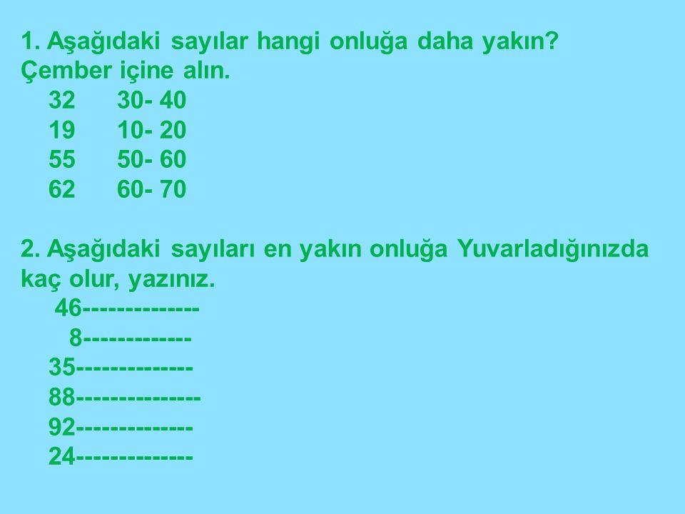 1. Aşağıdaki sayılar hangi onluğa daha yakın Çember içine alın.