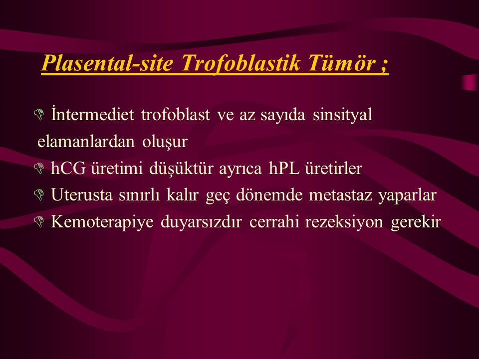 Plasental-site Trofoblastik Tümör ;