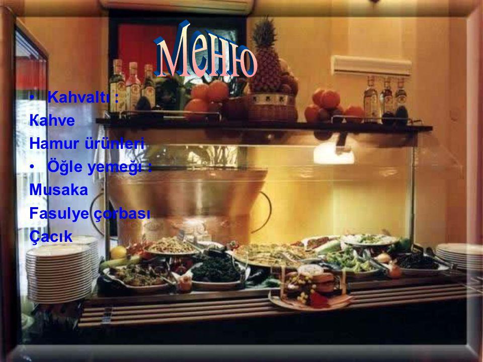 Меню Kahvaltı : Кahve Hamur ürünleri Öğle yemeğı : Мusaka
