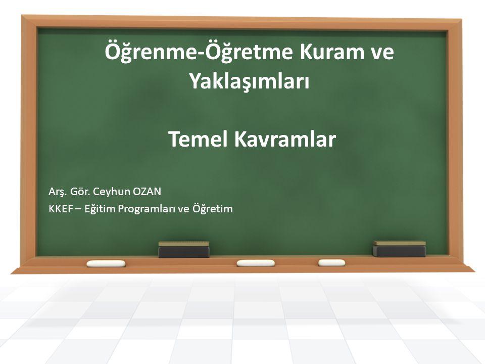 Öğrenme-Öğretme Kuram ve Yaklaşımları Temel Kavramlar