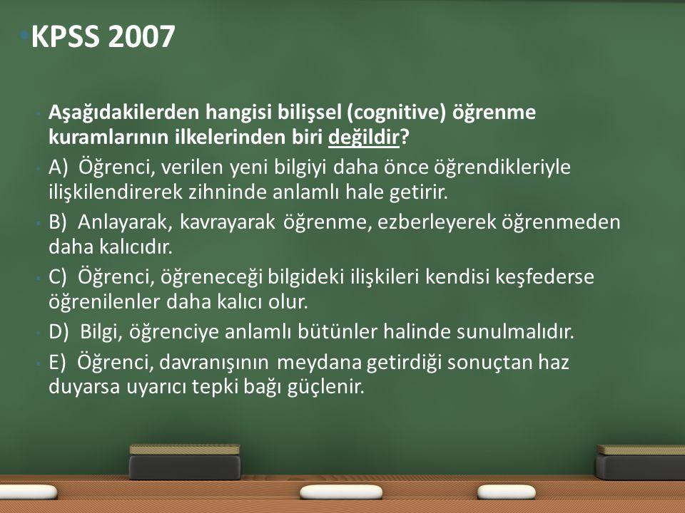KPSS 2007 Aşağıdakilerden hangisi bilişsel (cognitive) öğrenme kuramlarının ilkelerinden biri değildir