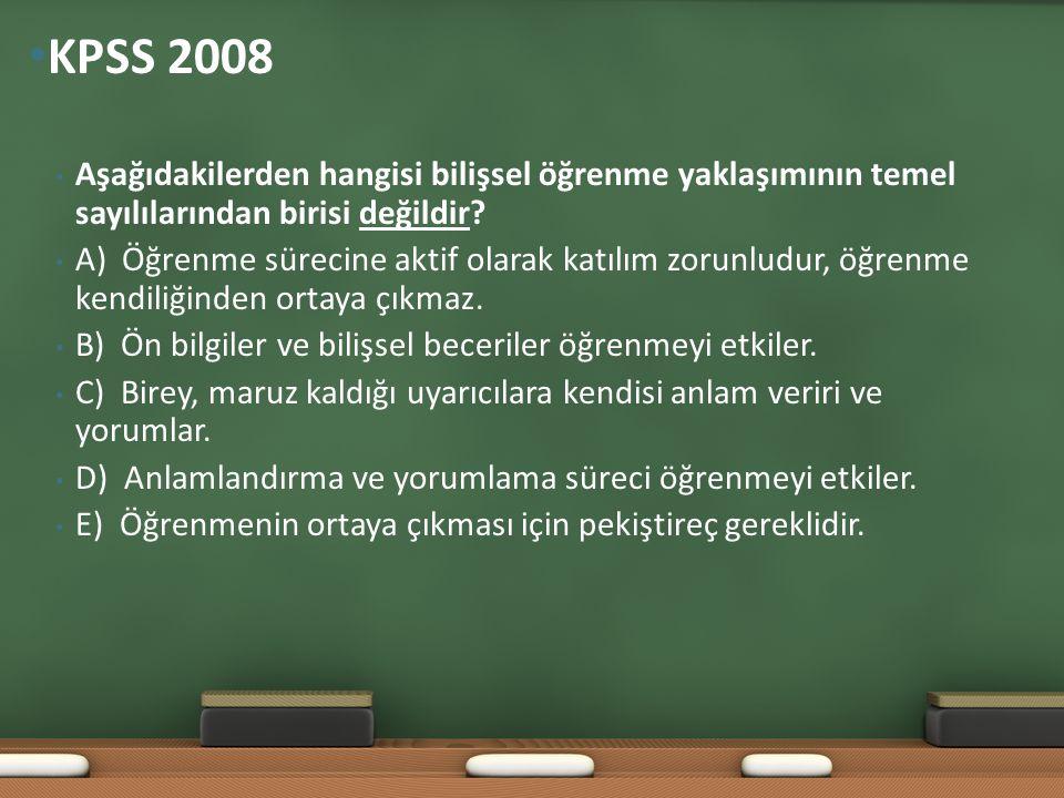 KPSS 2008 Aşağıdakilerden hangisi bilişsel öğrenme yaklaşımının temel sayılılarından birisi değildir