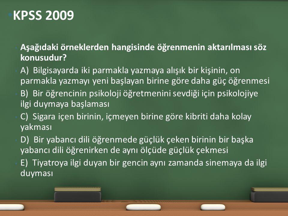 KPSS 2009 Aşağıdaki örneklerden hangisinde öğrenmenin aktarılması söz konusudur