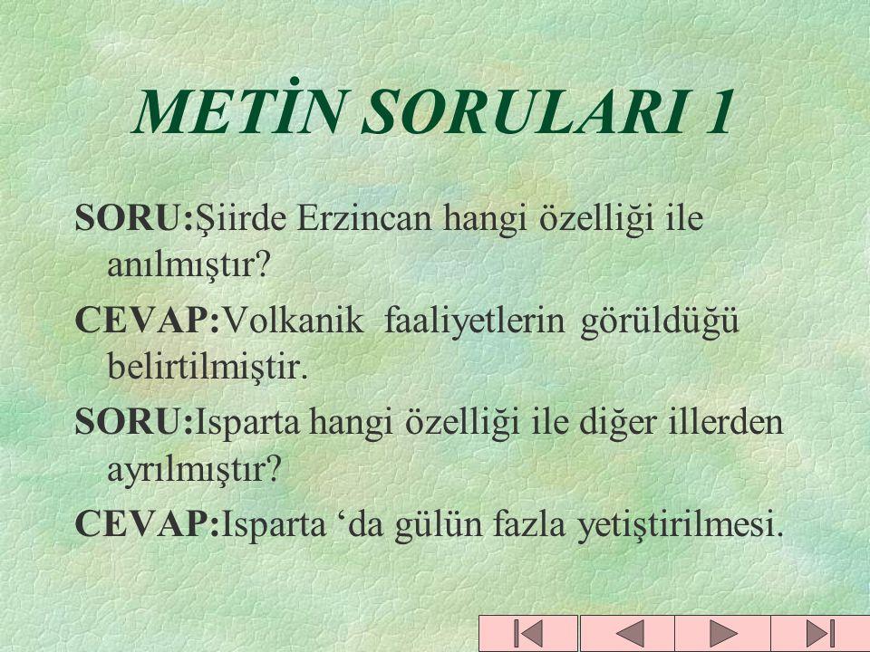 METİN SORULARI 1 SORU:Şiirde Erzincan hangi özelliği ile anılmıştır