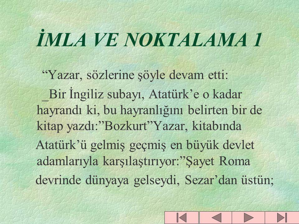 İMLA VE NOKTALAMA 1 Yazar, sözlerine şöyle devam etti: