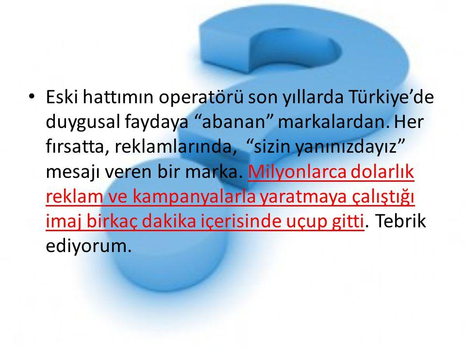 Eski hattımın operatörü son yıllarda Türkiye'de duygusal faydaya abanan markalardan.