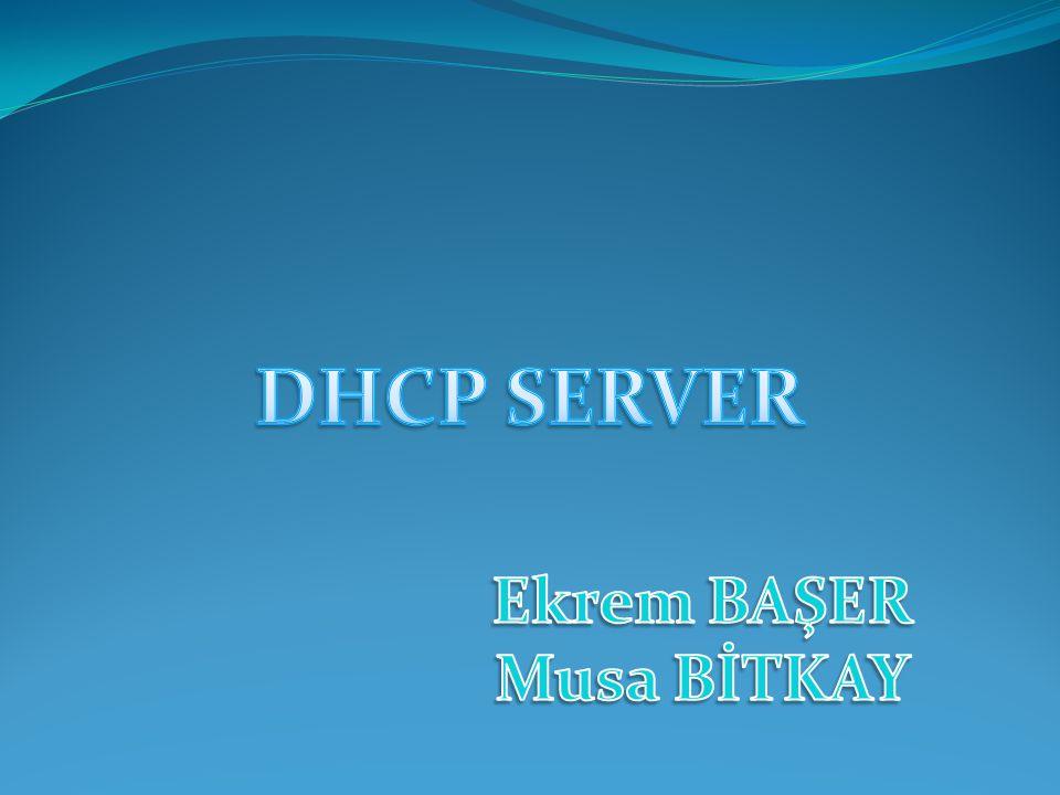 DHCP SERVER Ekrem BAŞER Musa BİTKAY