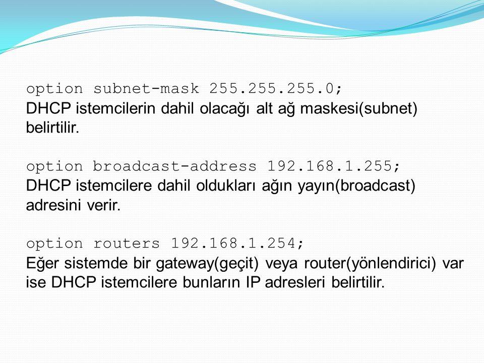 option subnet-mask 255.255.255.0; DHCP istemcilerin dahil olacağı alt ağ maskesi(subnet) belirtilir.