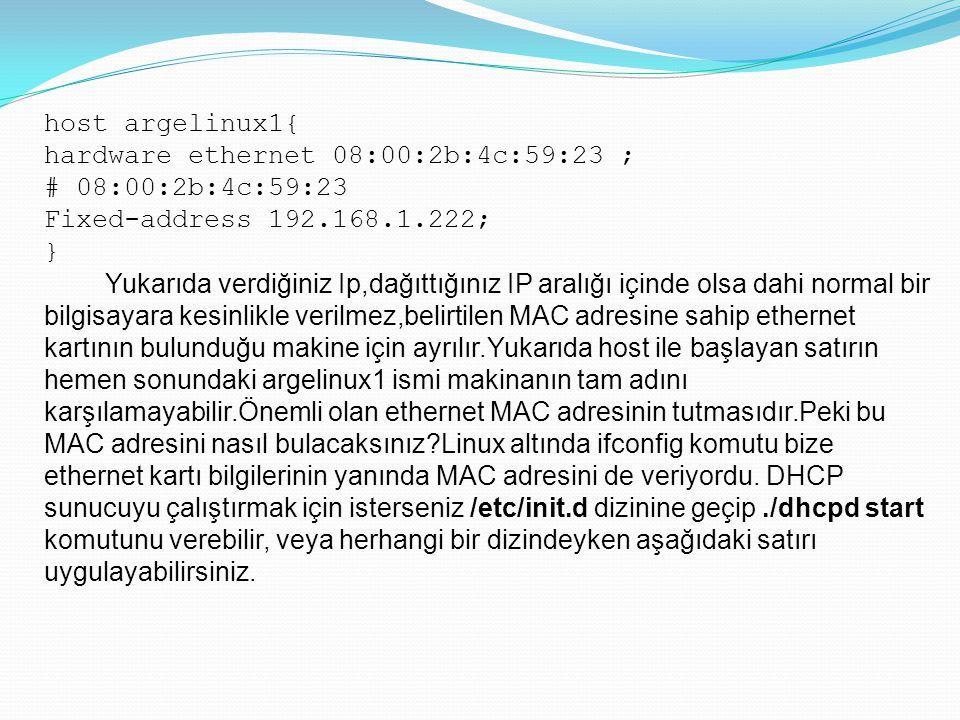 host argelinux1{ hardware ethernet 08:00:2b:4c:59:23 ; # 08:00:2b:4c:59:23. Fixed-address 192.168.1.222;