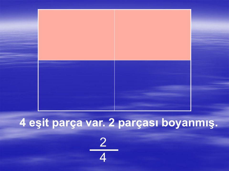 4 eşit parça var. 2 parçası boyanmış.