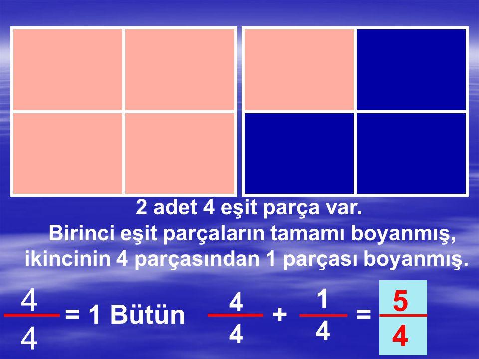 4 5 4 1 4 4 = 1 Bütün + = 2 adet 4 eşit parça var.