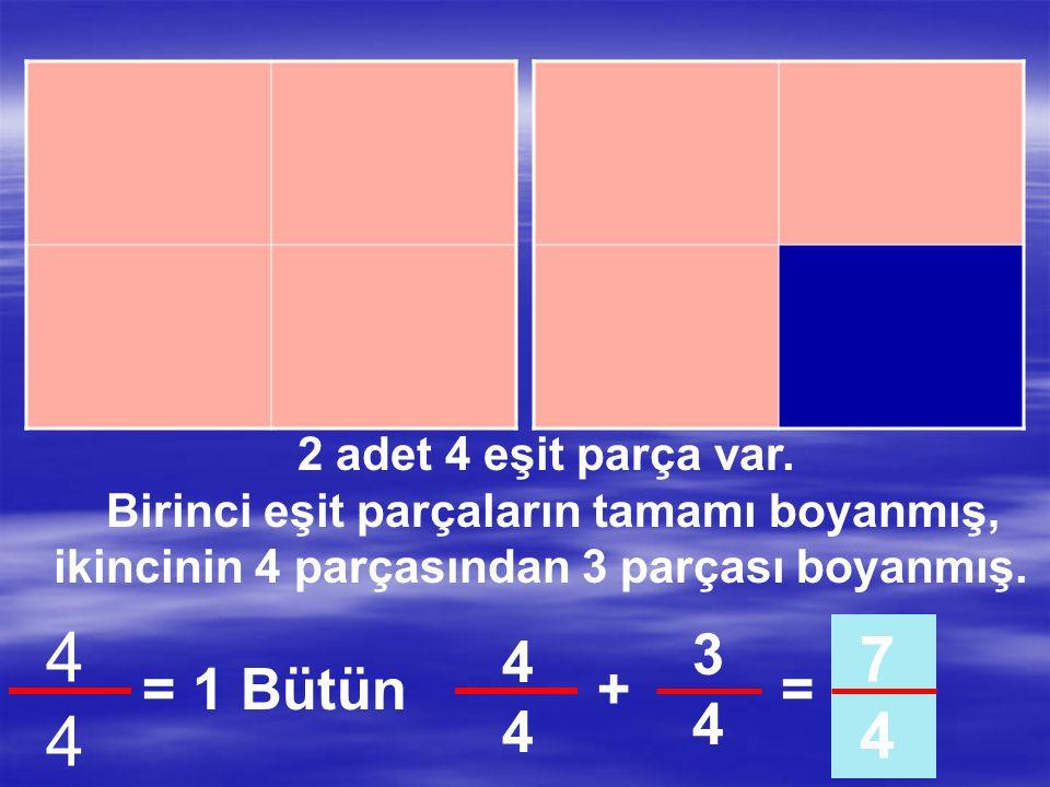 4 7 4 3 4 4 = 1 Bütün + = 2 adet 4 eşit parça var.