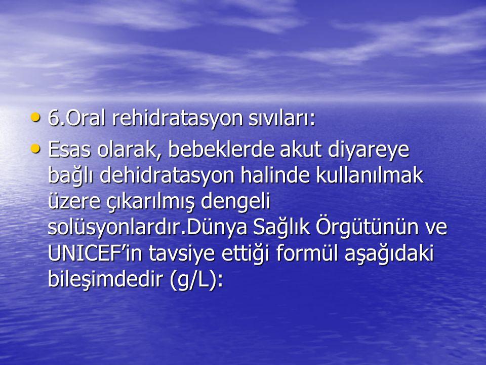 6.Oral rehidratasyon sıvıları: