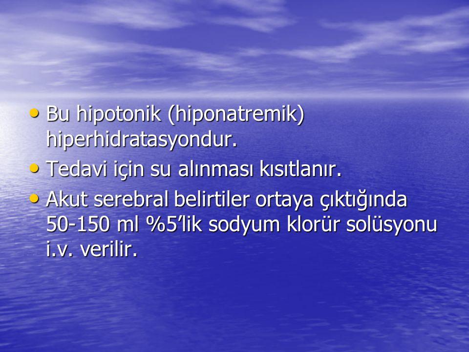 Bu hipotonik (hiponatremik) hiperhidratasyondur.