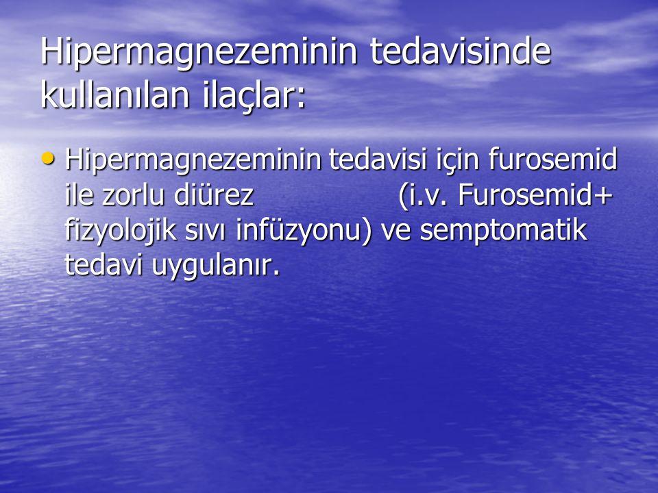 Hipermagnezeminin tedavisinde kullanılan ilaçlar: