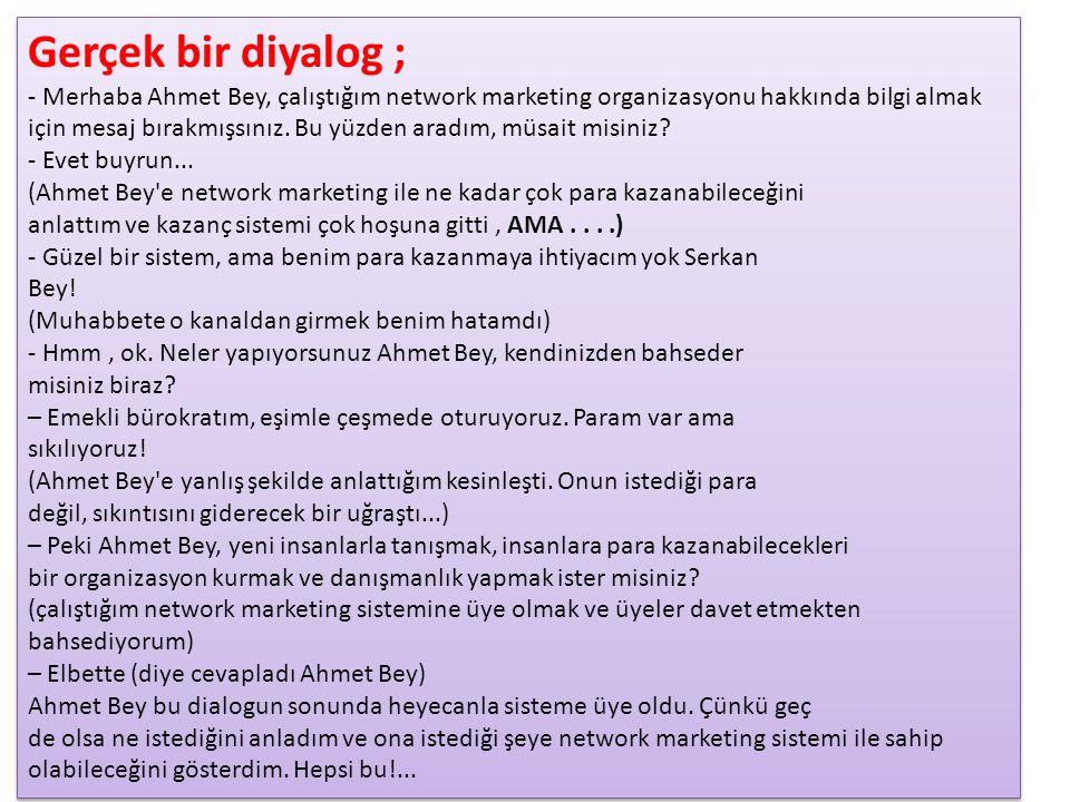 Gerçek bir diyalog ; - Merhaba Ahmet Bey, çalıştığım network marketing organizasyonu hakkında bilgi almak.