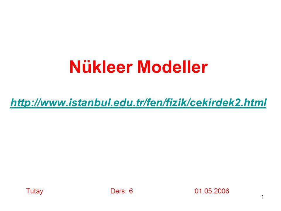 Nükleer Modeller http://www.istanbul.edu.tr/fen/fizik/cekirdek2.html