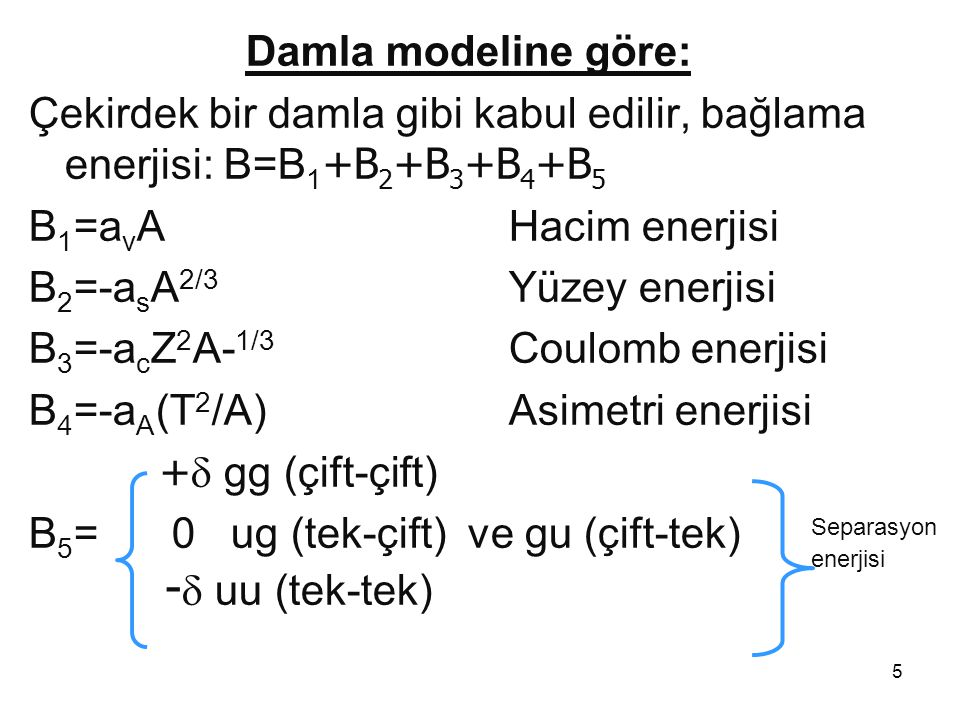B2=-asA2/3 Yüzey enerjisi B3=-acZ2A-1/3 Coulomb enerjisi