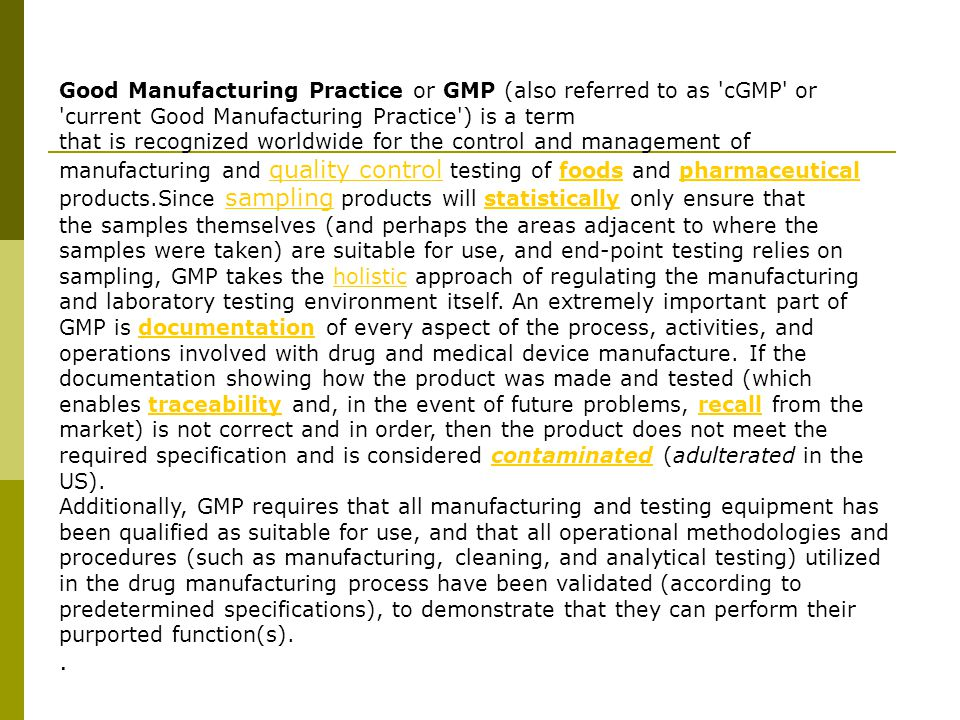 Good Manufacturing Practice or GMP (also referred to as cGMP or current Good Manufacturing Practice ) is a term