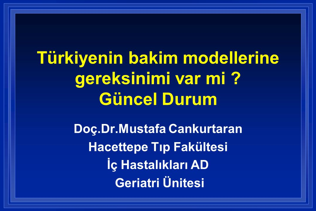 Türkiyenin bakim modellerine gereksinimi var mi Güncel Durum