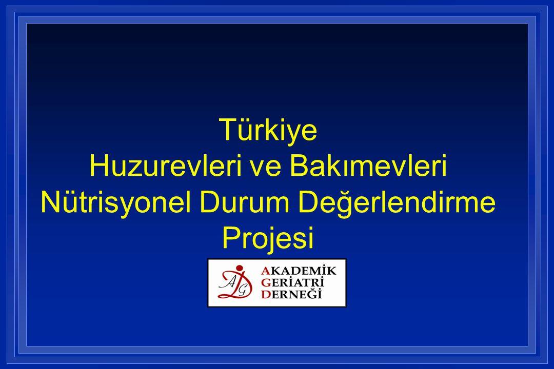 Türkiye Huzurevleri ve Bakımevleri Nütrisyonel Durum Değerlendirme Projesi
