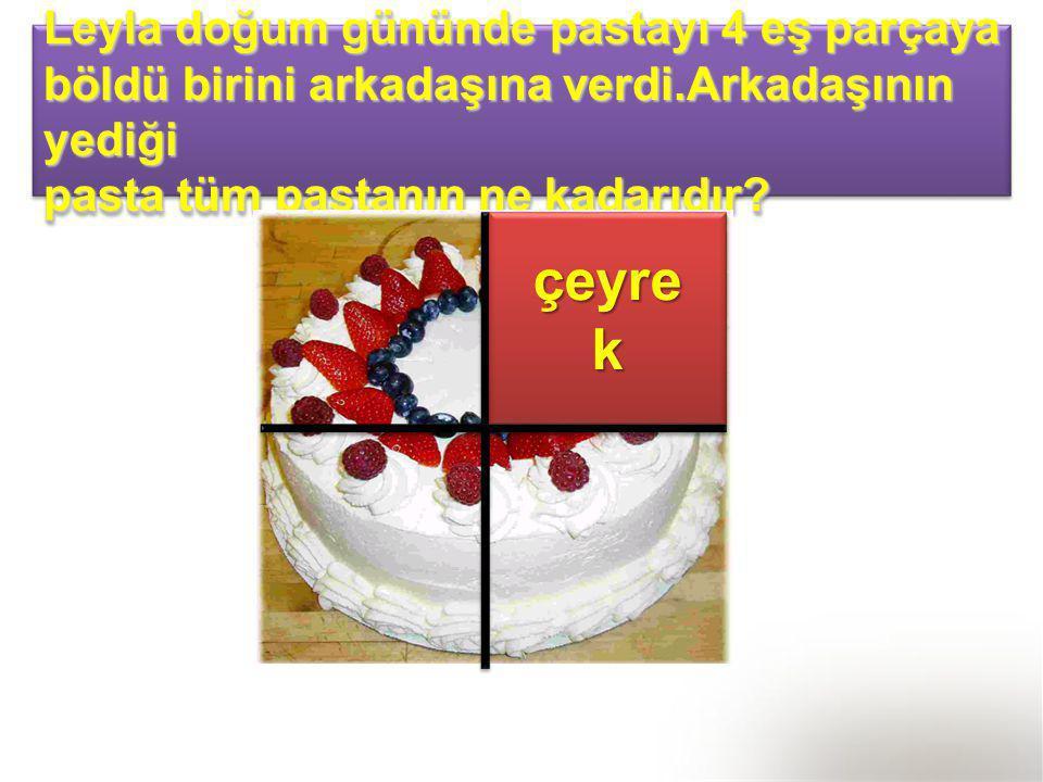 Leyla doğum gününde pastayı 4 eş parçaya böldü birini arkadaşına verdi