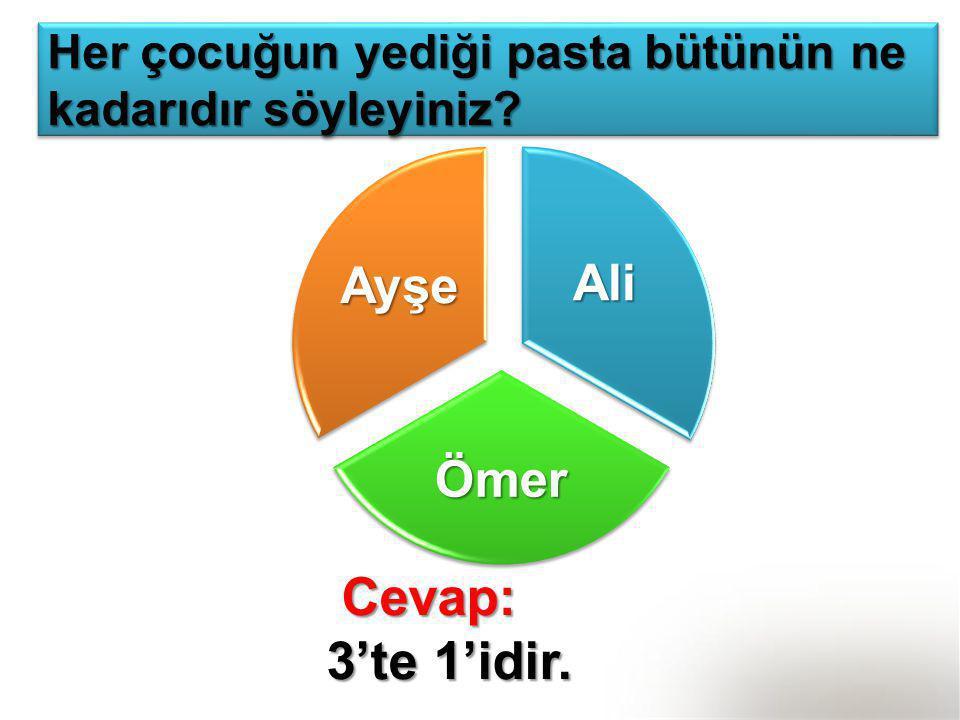 Ayşe Ali Ömer Cevap: 3'te 1'idir.