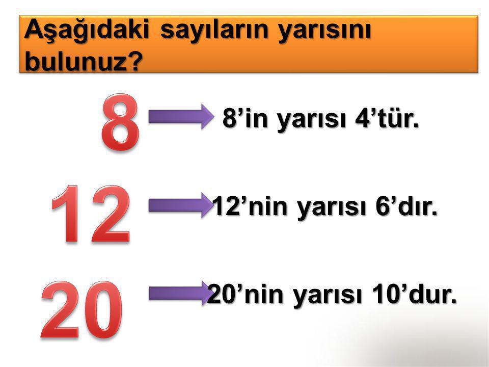 8 12 20 Aşağıdaki sayıların yarısını bulunuz 8'in yarısı 4'tür.