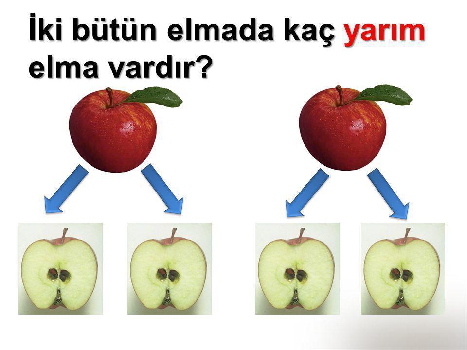 İki bütün elmada kaç yarım elma vardır