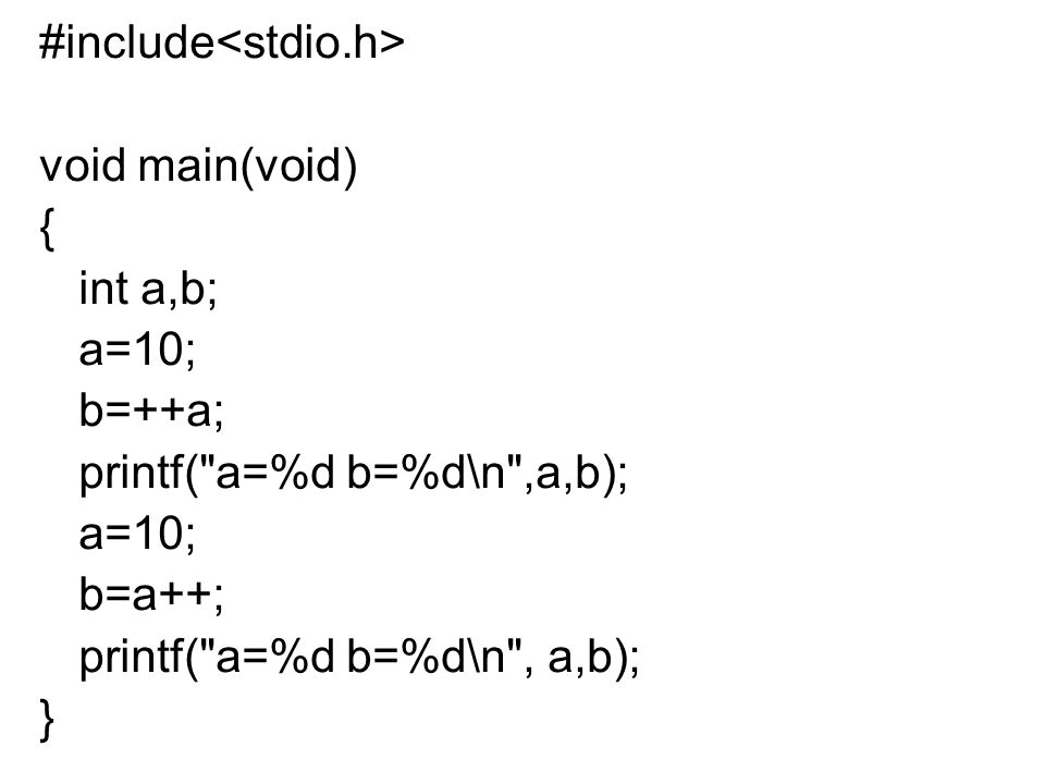 #include<stdio.h> void main(void) { int a,b; a=10; b=++a;