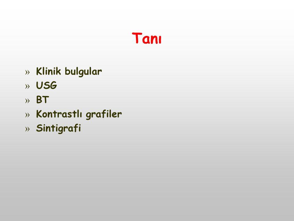 Tanı Klinik bulgular USG BT Kontrastlı grafiler Sintigrafi