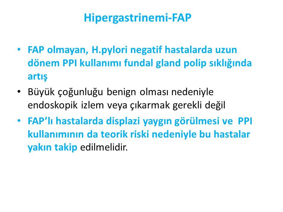 Hipergastrinemi-FAP FAP olmayan, H.pylori negatif hastalarda uzun dönem PPI kullanımı fundal gland polip sıklığında artış.