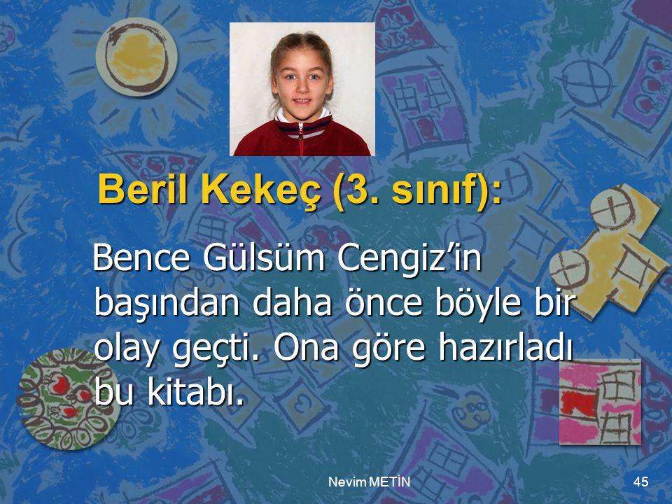 Beril Kekeç (3. sınıf): Bence Gülsüm Cengiz'in başından daha önce böyle bir olay geçti. Ona göre hazırladı bu kitabı.