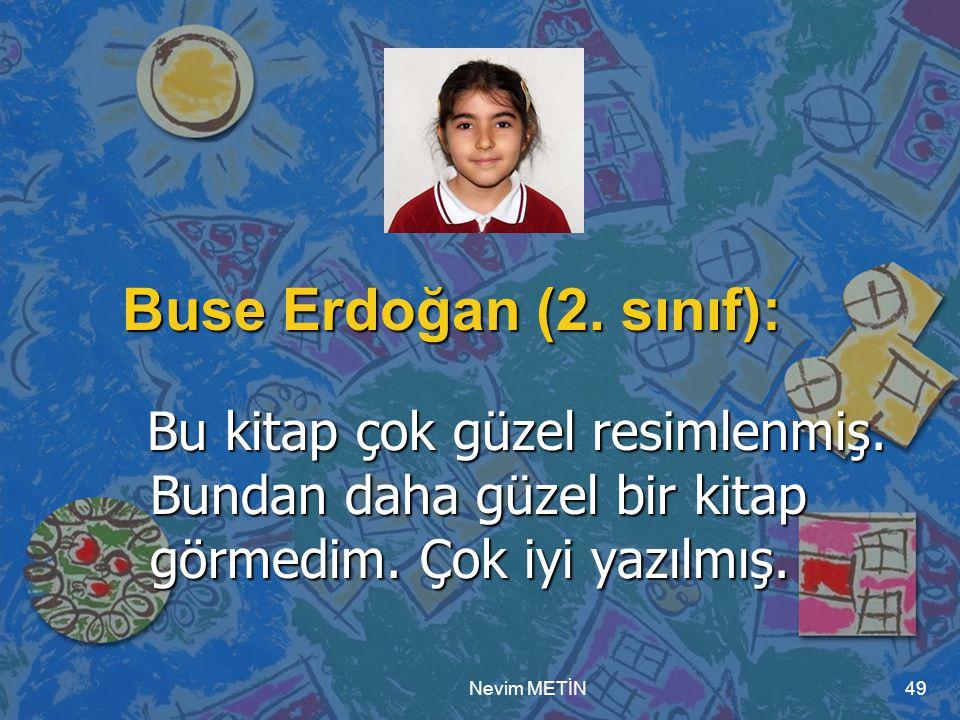 Buse Erdoğan (2. sınıf): Bu kitap çok güzel resimlenmiş. Bundan daha güzel bir kitap görmedim. Çok iyi yazılmış.