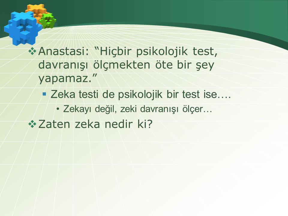 Zeka testi de psikolojik bir test ise…. Zaten zeka nedir ki