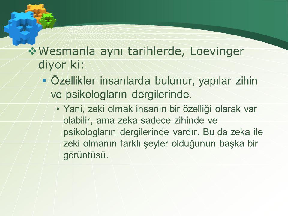 Wesmanla aynı tarihlerde, Loevinger diyor ki: