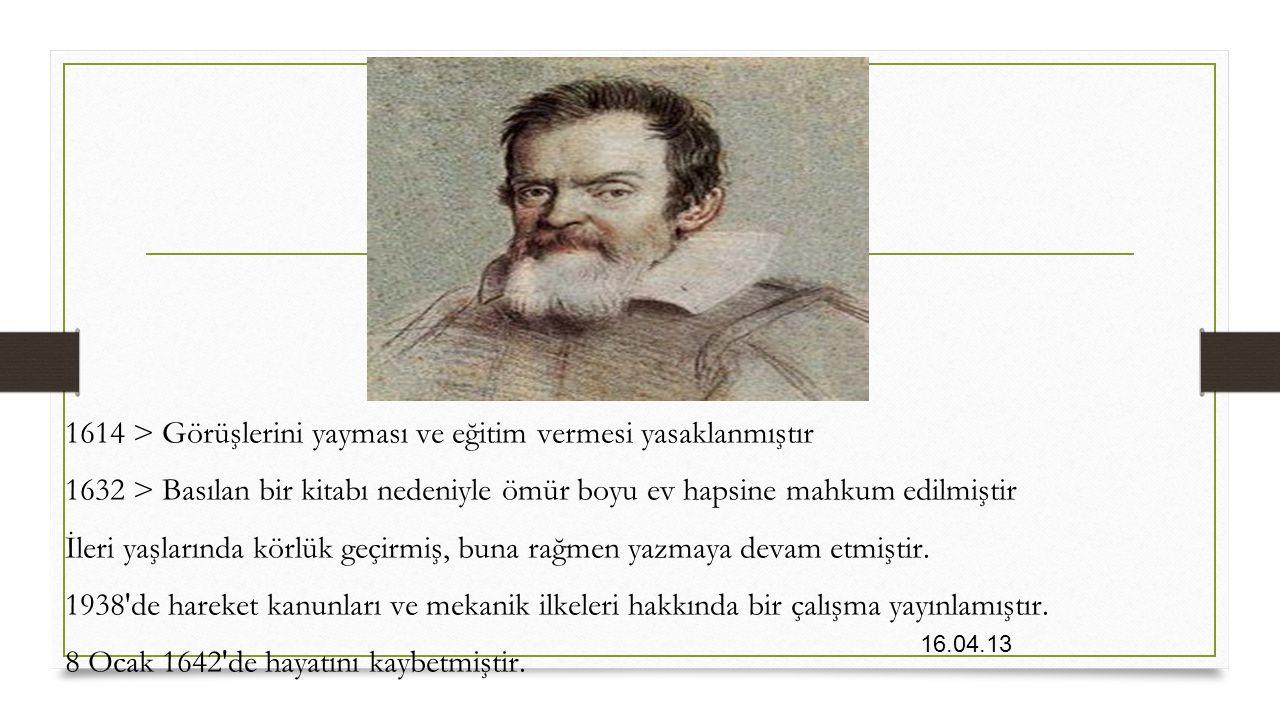 1614 > Görüşlerini yayması ve eğitim vermesi yasaklanmıştır