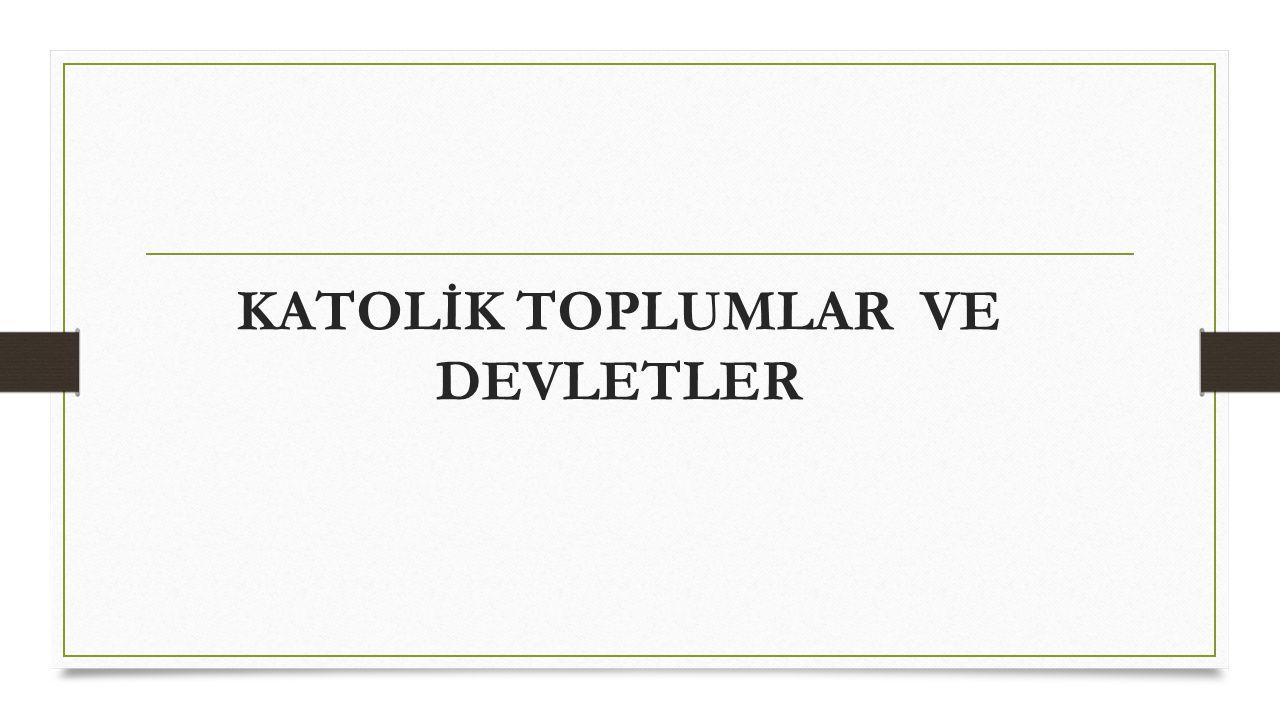 KATOLİK TOPLUMLAR VE DEVLETLER
