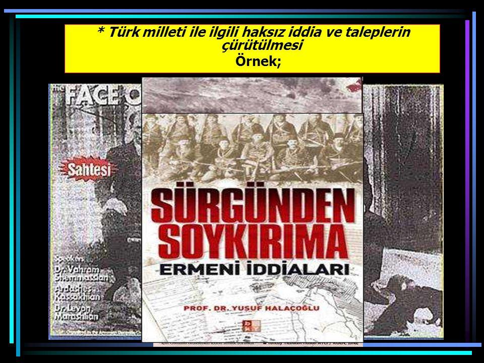 * Türk milleti ile ilgili haksız iddia ve taleplerin çürütülmesi