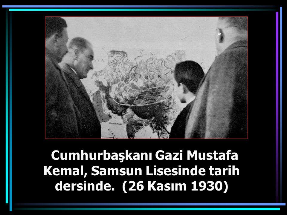Cumhurbaşkanı Gazi Mustafa Kemal, Samsun Lisesinde tarih dersinde