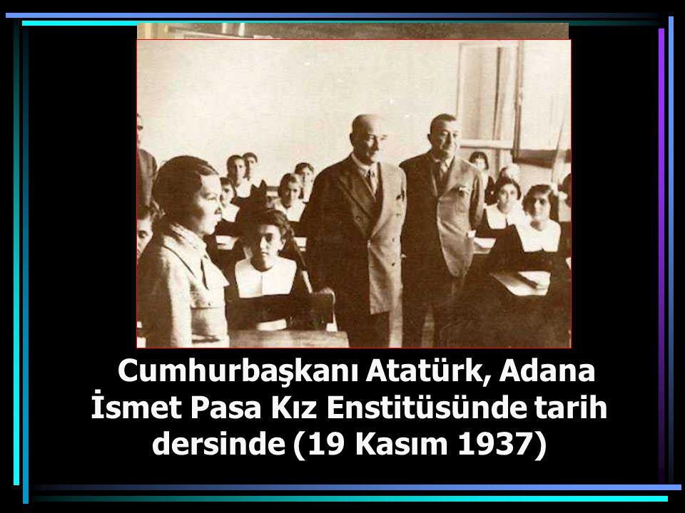 Cumhurbaşkanı Atatürk, Adana İsmet Pasa Kız Enstitüsünde tarih dersinde (19 Kasım 1937)