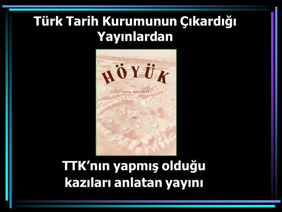Türk Tarih Kurumunun Çıkardığı Yayınlardan