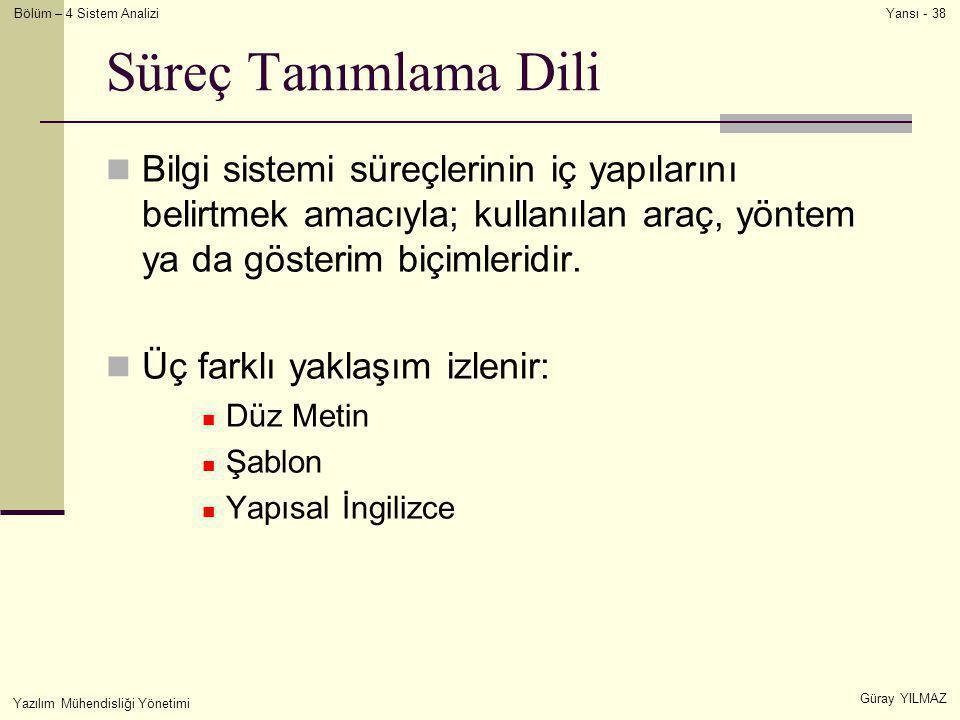 Süreç Tanımlama Dili Bilgi sistemi süreçlerinin iç yapılarını belirtmek amacıyla; kullanılan araç, yöntem ya da gösterim biçimleridir.