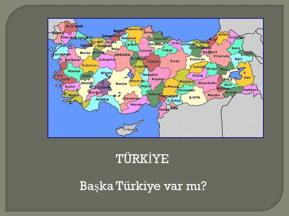 TÜRKİYE Başka Türkiye var mı