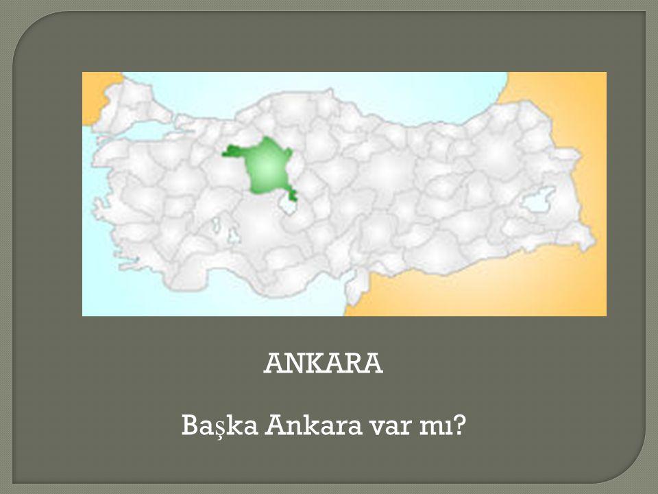 ANKARA Başka Ankara var mı