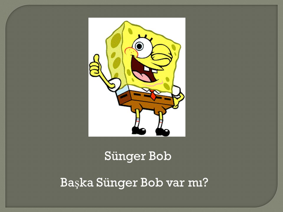 Sünger Bob Başka Sünger Bob var mı